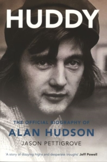 Huddy : The Official Biography of Alan Hudson, Paperback Book
