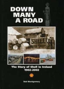 Down Many A Road : The Story of Shell in Ireland 1902-2002, Hardback Book