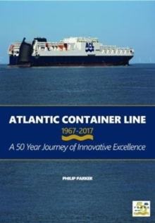 Atlantic Container Line 1967 - 2017 A 50 Year Journey of Innovative Excellence, Hardback Book