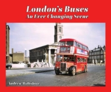 London's Buses - An Ever Changing Scene, Hardback Book