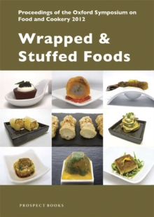 Wrapped & Stuffed Foods : Proceedings of the Oxford Symposium on Food and Cookery 2012, Paperback Book