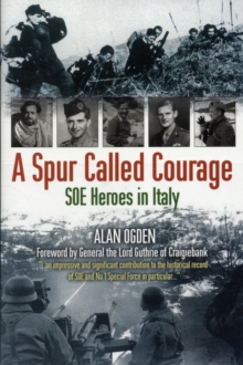 A Spur Called Courage : SOE Heroes in Italy, Hardback Book