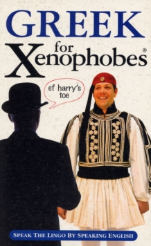 Greek for Xenophobes : Speak the Lingo by Speaking English, Paperback Book