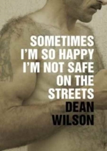 Sometimes I'm So Happy I'm Not Safe on the Streets, Paperback / softback Book