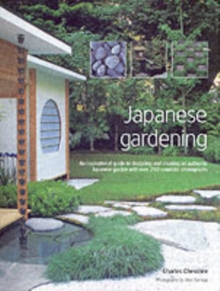 Japanese Gardening : An Inspirational Guide to Designing and Creating an Authentic Japanese Garden with Over 260 Exquisite Photographs, Hardback Book