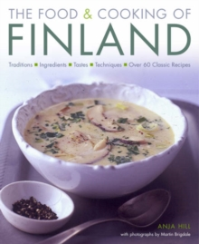 The Food and Cooking of Finland : Traditions, Ingredients, Tastes and Techniques in Over 60 Classic Recipes, Hardback Book
