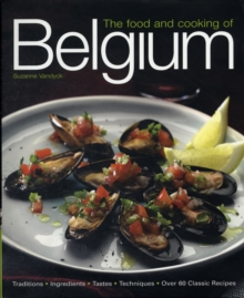The Food and Cooking of Belgium : Traditions, Ingredients, Tastes and Techniques in Over 60 Classic Recipes, Hardback Book