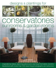 Designs and Plantings for Conservatories, Sunrooms and Garden Rooms, Hardback Book