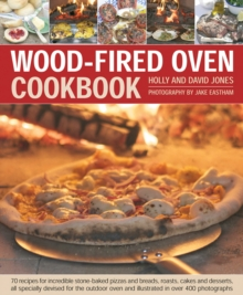 Wood-Fired Oven Cookbook : 70 Recipes for Incredible Stone-Baked Pizzas and Breads, Roasts, Cakes and Desserts, All Specially Devised for the Outdoor Oven and Illustrated in Over 400 Photographs, Hardback Book