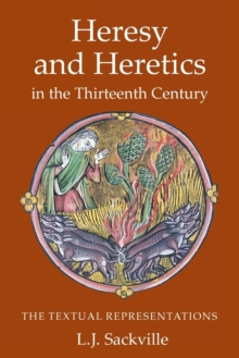 Heresy and Heretics in the Thirteenth Century : The Textual Representations, Paperback Book