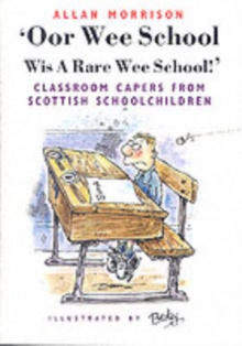 Oor Wee School...Wis a Rare Wee School! : Classroom Capers from Scottish Schoolchildren, Paperback / softback Book