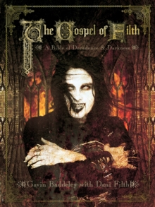 The Gospel Of Filth : A Bible of Decadence & Darkness, Paperback Book