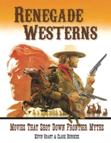 Renegade Westerns : Movies That Shot Down Frontier Myths, Paperback Book