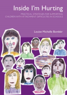 Inside I'm Hurting : Practical Strategies for Supporting Children with Attachment Difficulties in Schools, Paperback Book