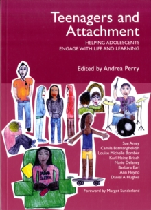 Teenagers and Attachment : Helping Adolescents Engage with Life and Learning, Paperback / softback Book