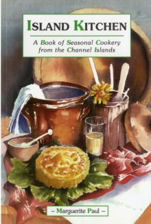 Island Kitchen : A Book of Seasonal Cookery from the Channel Islands, Paperback Book