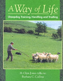 A Way of Life : Sheepdog Training, Handling and Trialling, Paperback Book