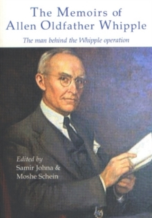 The Memoirs of Allen Oldfather Whipple : The Man Behind the Whipple Operation, Paperback Book