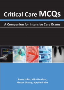 Critical Care MCQs : A Companion for Intensive Care Exams, Paperback / softback Book