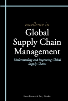 Excellence in Global Supply Chain Management : Understanding and Improving Global Supply Chains, Paperback Book
