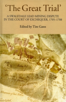 'The Great Trial': A Swaledale Lead Mining Dispute in the Court of Exchequer, 1705-1708, Hardback Book