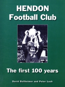 Hendon Football Club : The First 100 Years, Paperback Book