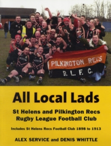 All Local Lads : St Helens and Pilkington Recs Rugby League Football Club, Paperback Book