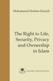 The Right to Life, Security, Privacy and Ownership in Islam, Paperback Book