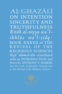 Al-Ghazali on Intention, Sincerity and Truthfulness : Book XXXVII of the Revival of the Religious Sciences, Hardback Book