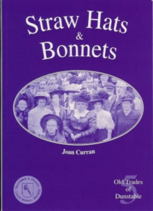 Straw Hats and Bonnets : Old Trades of Dunstable, Paperback Book