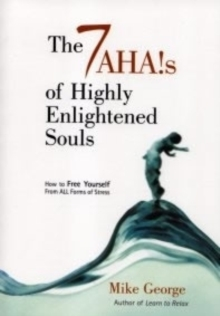 The 7 Ahas of Highly Enlightened Souls : How to Free Yourself from All Forms of Stress, Paperback Book