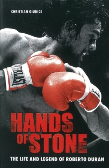 Hands Of Stone : The Life and Legend of Roberto Duran, Paperback / softback Book