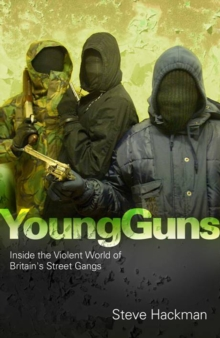 Young Guns : Inside the Violent World of Britain's Street Gangs, Paperback / softback Book