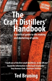 The Craft Distillers' Handbook : A Practical Guide to Making and Marketing Spirits, Paperback Book