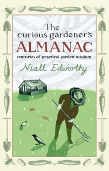 The Curious Gardener's Almanac : Centuries Of Practical Garden Wisdom, Hardback Book
