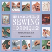 The Encyclopedia of Sewing Techniques : A Step-by-Step Visual Directory, with an Inspirational Gallery of Finished Pieces, Paperback Book