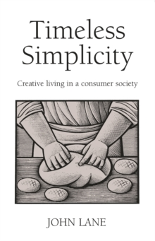 Timeless Simplicity : Creative Living in a Consumer Society, Paperback / softback Book