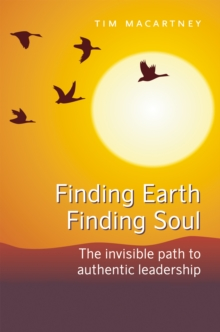Finding Earth, Finding Soul : The Invisible Path to Authentic Leadership, Paperback Book
