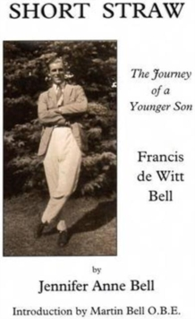 Short Straw : The Journey of a Younger Son: a Biography of Francis De Witt Bell, Paperback / softback Book
