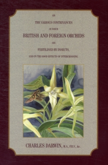 On the Various Contrivances by Which British and Foreign Orchids are Fertilised by Insects, and the Good Effects of Intercrossing., Paperback Book