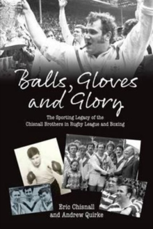 Balls, Gloves and Glory : The Sporting Legacy of the Chisnall Brothers in Rugby League and Boxing, Paperback Book
