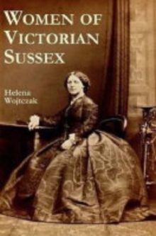 Women of Victorian Sussex : Their Status, Occupations and Dealings with the Law, 1830-1870, Paperback Book