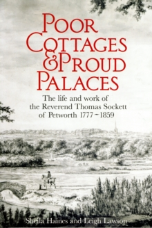 Poor Cottages and Proud Palaces : The Life and Work of Thomas Sockett of Petworth 1777-1859, Paperback Book