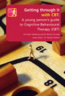 Getting Through it with CBT : A Young Persons Guide to Cognitive Behavioural Therapy, Paperback Book