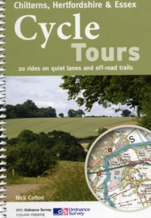 Cycle Tours Chilterns, Hertfordshire & Essex : 20 Rides on Quiet Lanes and Off-road Trails, Paperback Book
