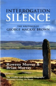 Interrogation of Silence : The Writings of George Mackay Brown, Paperback Book