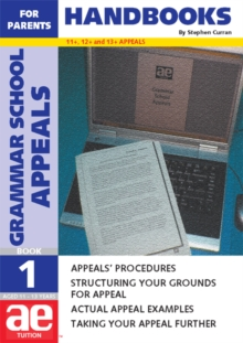 Grammar School Appeals : 11+, 12+ and 13+ Appeals Handbook for Parents Bk. 1, Paperback / softback Book