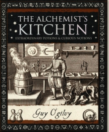 Alchemist's Kitchen : Extraordinary Potions and Curious Notions, Paperback Book