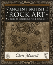 Ancient British Rock Art : A Guide to Indigenous Stone Carvings, Paperback Book