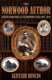 The Norwood Author - Arthur Conan Doyle and the Norwood Years (1891 - 1894), Paperback Book